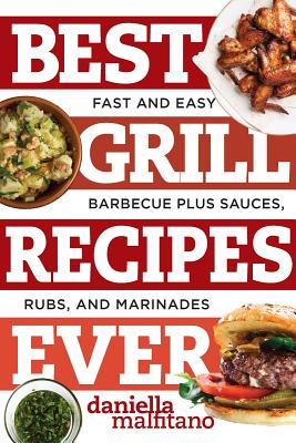 Image for Best Grill Recipes Ever: Fast and Easy Barbecue Plus Sauces, Rubs, and Marinades (Best Ever)