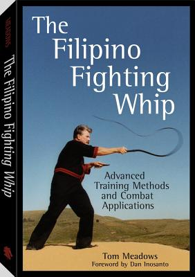The Filipino Fighting Whip: Advanced Training Methods and Combat Applications, Meadows, Tom