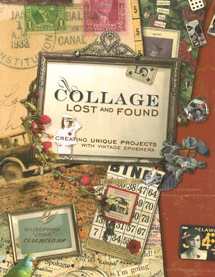 Image for Collage Lost and Found: Creating Unique Projects With Vintage Ephemera