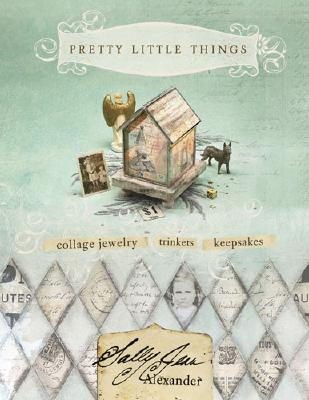 PRETTY LITTLE THINGS COLLAGE JEWELRY TRINKETS KEEPSAKES, ALEXANDER, SALLY JEAN
