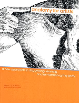 Anatomy For Artists: A New Approach To Discovering, Apesos, Anthony