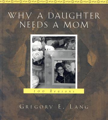 Image for Why a Daughter Needs a Mom : 100 Reasons