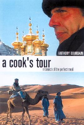 A Cook's Tour: In Search of the Perfect Meal, Anthony Bourdain