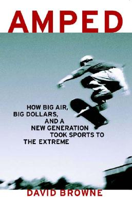 Image for Amped: How Big Air, Big Dollars and a New Generation Took Sports to the Extreme