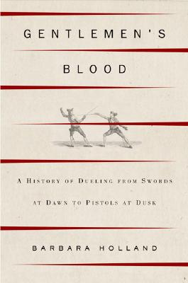 Image for Gentlemen's Blood: A Thousand Years of Sword and Pistol