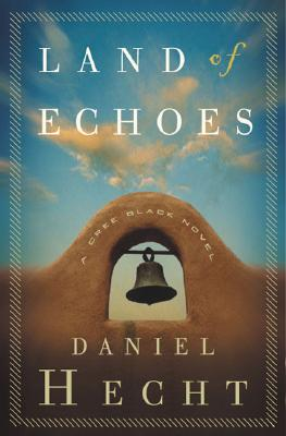 Land of Echoes: A Cree Black Novel (Cree Black Thrillers), Daniel Hecht