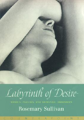 Image for Labyrinth of Desire: Women, Passion, and Romantic Obsession