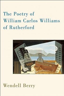The Poetry of William Carlos Williams of Rutherford, Wendell Berry