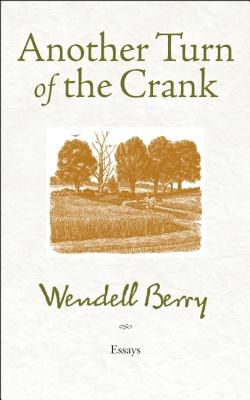 Another Turn of the Crank: Essays, Wendell Berry
