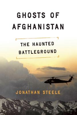 Ghosts of Afghanistan: The Haunted Battleground, Steele, Jonathan