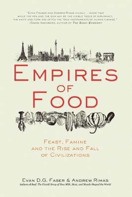 Empires of Food: Feast, Famine, and the Rise and Fall of Civilizations, Fraser, Evan D.G.; Rimas, Andrew