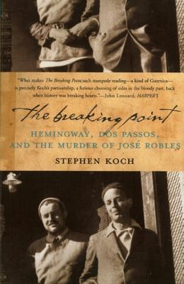 Image for BREAKING POINT, THE HEMINGWAY, DOS PASSOS AND THE MURDER OF JOSE ROBLES