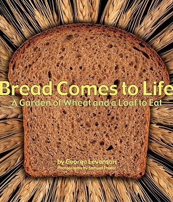 Image for BREAD COMES TO LIFE: A GARDEN OF WHEAT AND A LOAF TO EAT