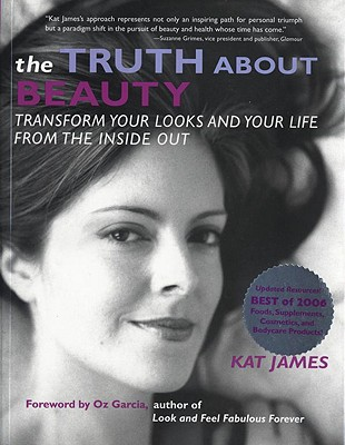 Image for Truth About Beauty : Transform Your Looks and Your Life from the Inside Out