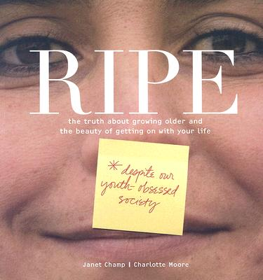 Image for Ripe: The Truth About Growing Older And The Beauty Of Getting On With Your Life
