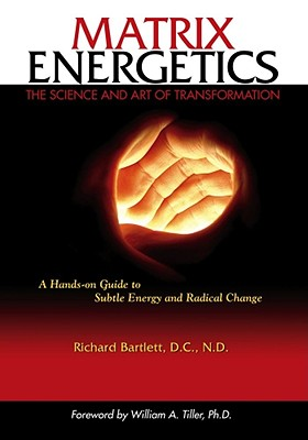 Matrix Energetics: The Science and Art of Transformation, Richard Bartlett