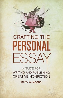 Image for Crafting the Personal Essay: A Guide for Writing and Publishing Creative Non-Fiction