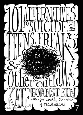 Hello Cruel World: 101 Alternatives to Suicide for Teens, Freaks and Other Outlaws, Kate Bornstein