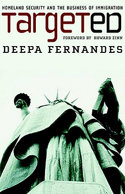Targeted: Homeland Security and the Business of Immigration, Deepa Fernandes