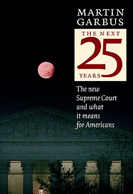 Image for The Next 25 Years: The New Supreme Court and What It Means for Americans
