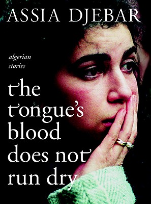 Image for The Tongue's Blood Does Not Run Dry: Algerian Stories