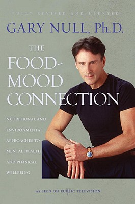 The Food-Mood Connection: Nutrition-based and Environmental Approaches to Mental Health and Physical Wellbeing, Null, Gary