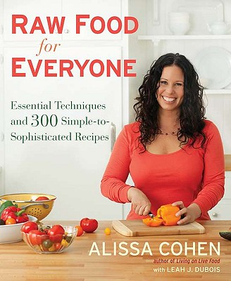 Image for Raw Food for Everyone: Essential Techniques and 300 Simple-to-Sophisticated Recipes