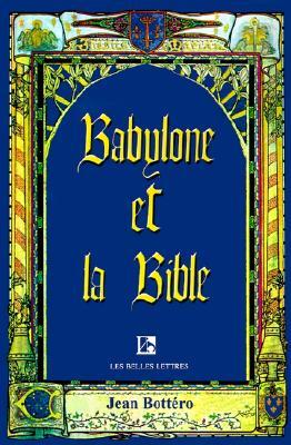 Babylone Et La Bible: Entretiens Avec Helene Monsacre (French Edition), Bottero, Jean