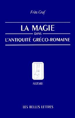 Image for La Magie, Dans, L'Antiquite, Greco-Romaine: Ideologie Et Pratique (Belles Lettres) (French Edition)