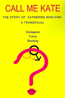 Call Me Kate: The Story of Katherine Marlowe, a Transexual, Nelson