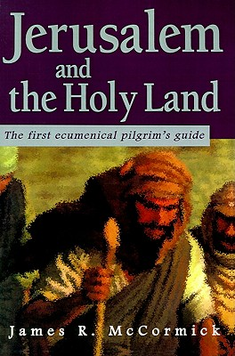 Jerusalem and the Holy Land: The First Ecumenical Pilgrim's Guide, McCormick, James