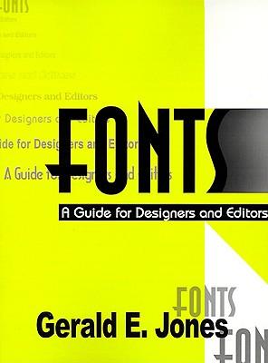 Fonts: A Guide for Designers and Editors, Gerald Everett Jones