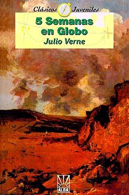 5 Semanas en Globo (Coleccion Clasicos Juveniles) (Spanish Edition), Verne, Jules