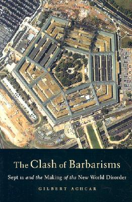 Image for Clash of Barbarisms: September 11 and the Making of the New World Disorder