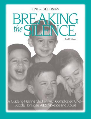 Image for Breaking the Silence: A Guide to Helping Children with Complicated Grief - Suicide, Homicide, AIDS, Violence and Abuse (Travel Guides)