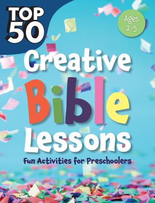 Image for Top 50: Creative Bible Lessons: Fun Activities for Preschoolers
