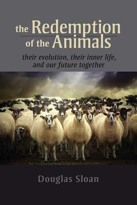 Image for The Redemption of the Animals: Their Evolution, Their Inner Life, and Our Future Together