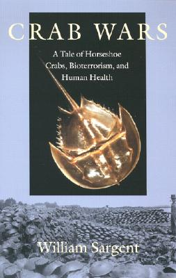 Image for Crab Wars: A Tale of Horseshoe Crabs, Bioterrorism, and Human Health