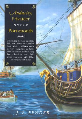 Image for Audacity, Privateer Out of Portsmouth: Continuing the Account of the Life and Times of Geoffrey Frost, Mariner, of Portsmouth, in New Hampshire, as ... (Hardscrabble BooksFiction of New England)