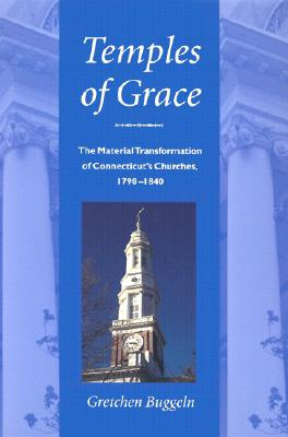 Image for Temples of  Grace: The Material Transformation of Connecticut?s Churches, 1790-1840
