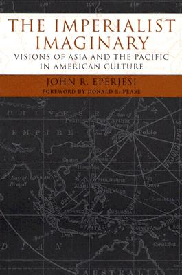 Image for The Imperialist Imaginary: Visions of Asia and the Pacific in American Culture (Reencounters with Colonialism: New Perspectives on the Americas)