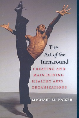 Image for The Art of the Turnaround: Creating and Maintaining Healthy Arts Organizations