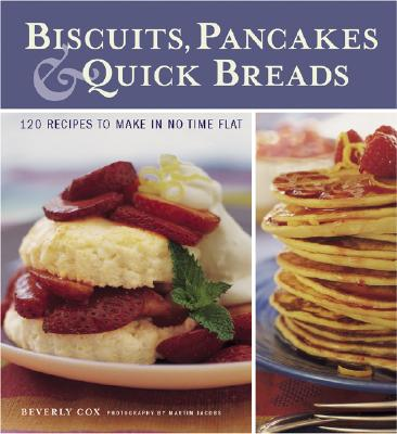 Image for Biscuits, Pancakes, and Quick Breads: 120 Recipes to Make in No Time Flat