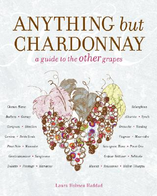 Image for Anything but Chardonnay: A Guide to the Other Grapes