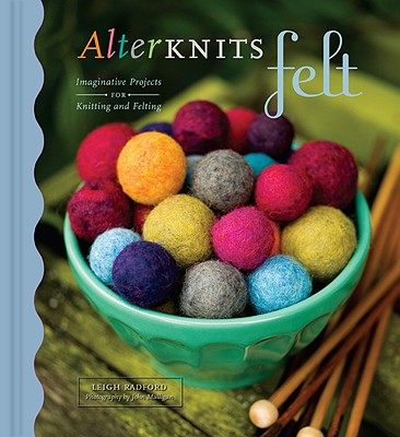 Image for AlterKnits Felt: Imaginative Projects for Knitting & Felting