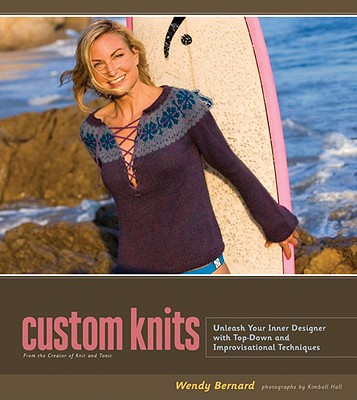 Image for Custom Knits: Unleash Your Inner Designer with Top-Down and Improvisational Techniques