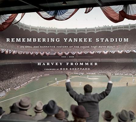 REMEMERING YANKEE STADIUM 1923-2008, HARVEY FROMMER