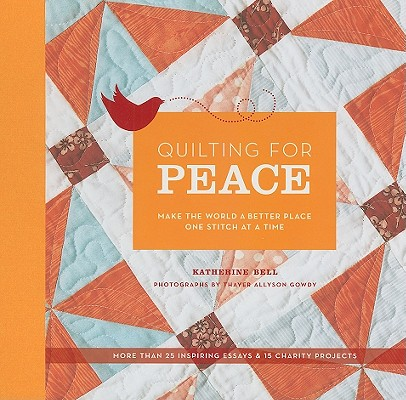 Image for Quilting for Peace: Make the World a Better Place One Stitch at a Time