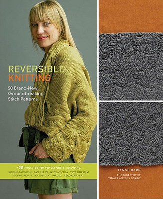 Reversible Knitting: 50 Brand-New, Groundbreaking Stitch Patterns, Barr, Lynn