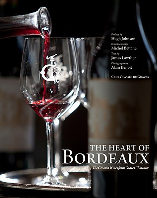 The Heart of Bordeaux : The Greatest Wines from Graves Chateaux
